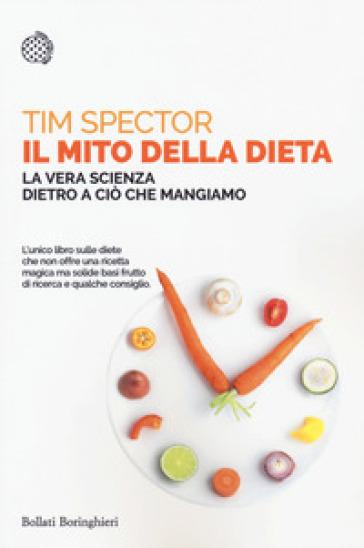 Il mito della dieta. La vera scienza dietro a ciò che mangiamo - Tim Spector  