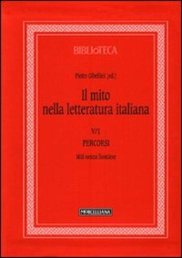 Il mito nella letteratura italiana. 5.Percorsi. Miti senza frontiere - Pietro Gibellini |