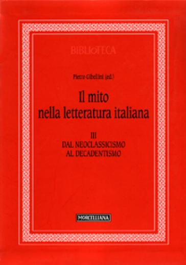 Il mito nella letteratura italiana. 3.Dal neoclassicismo al decadentismo - R. Bertazzoli  