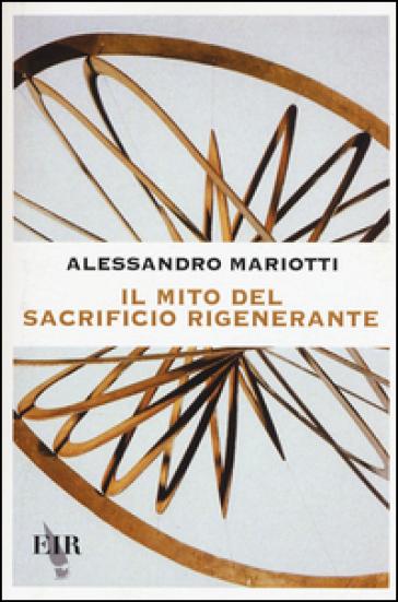 Il mito del sacrificio rigenerante - Alessandro Mariotti | Rochesterscifianimecon.com