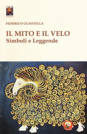 Il mito e il velo. Simboli e leggende - Federico Guastella |