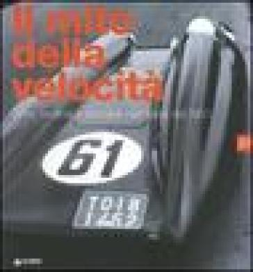 Il mito della velocità. Arte, motori e società nell'Italia del '900 - P. Pietrogrande  