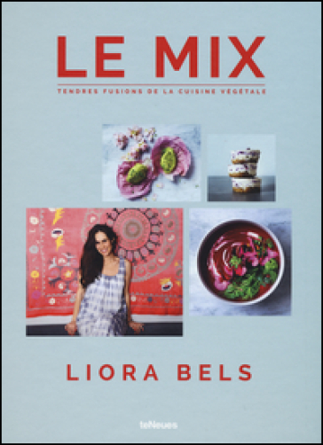 Le mix. Tendres fusions de la cuisine végétale. Ediz. a colori - Liora Bels |