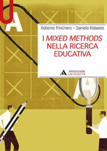 I mixed methods nella ricerca educativa - Roberto Trinchero |