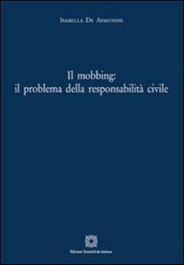 Il mobbing. Il problema della responsabilità civile - Isabella De Asmundis   Rochesterscifianimecon.com
