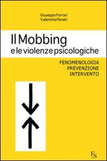 Il mobbing e le violenze psicologiche. Fenomenologia, prevenzione, intervento - Giuseppe Ferrari | Rochesterscifianimecon.com