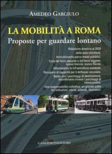 La mobilità a Roma. Proposte per guardare lontano - Amedeo Gargiulo | Thecosgala.com