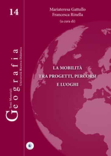 La mobilità tra progetti, percorsi e luoghi - Mariateresa Gattullo | Rochesterscifianimecon.com