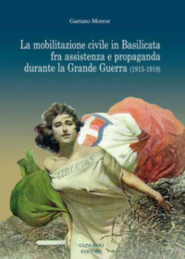La mobilitazione civile in Basilicata fra assistenza e propaganda durante la Grande Guerra (1915-1918) - Gaetano Morese   Kritjur.org