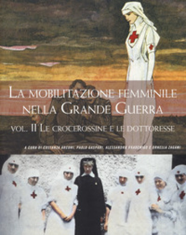 La mobilitazione femminile nella Grande Guerra. 2: Le crocerossine e le dottoresse - C. Arcuri pdf epub