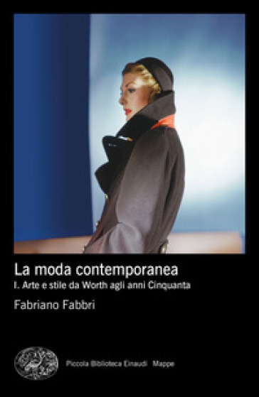 La moda contemporanea. 1: Arte e stile da Worth agli anni Cinquanta - Fabriano Fabbri | Thecosgala.com