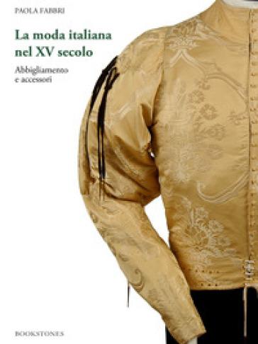 La moda italiana nel XV secolo. Abbigliamento e accessori - Paola Fabbri   Thecosgala.com
