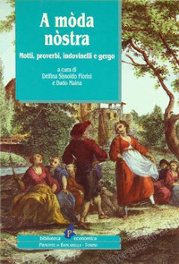 A mòda nòstra. Motti, proverbi, indovinelli e gergo - Delfina Fiorini Sissoldo | Kritjur.org