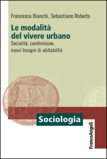 Le modalità del vivere urbano. Socialità, condivisione, nuovi bisogni di abitabilità - Francesca Bianchi   Jonathanterrington.com