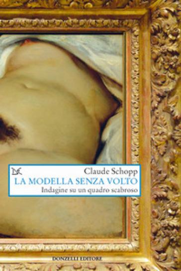 La modella senza volto. Indagine su un quadro scabroso - Claude Schopp | Thecosgala.com