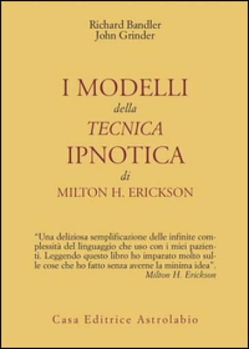I modelli della tecnica ipnotica di Milton H. Erickson - Richard Bandler |