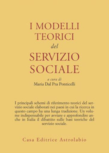 I modelli teorici del servizio sociale - Maria Dal Pra Ponticelli  