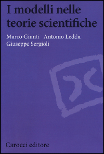 I modelli nelle teorie scientifiche - Marco Giunti  