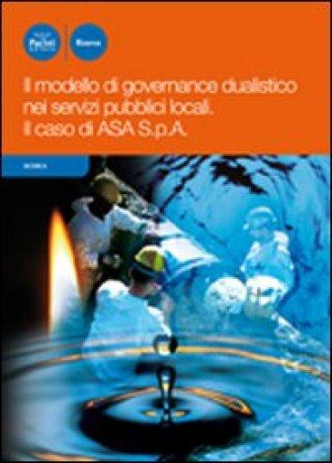Il modello di governance dualistico nei servizi pubblici locali. Il caso di ASA S.p.a. - A. Viani pdf epub