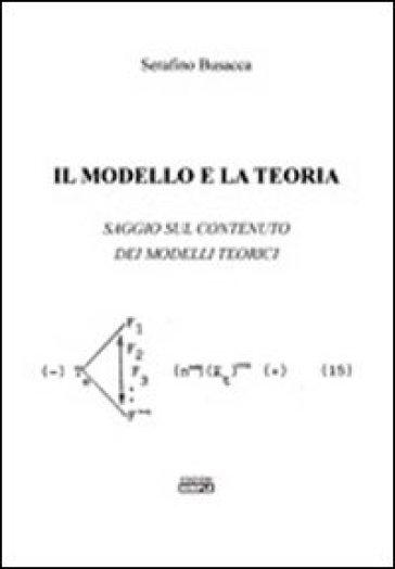 Il modello e la teoria. Saggio sul contenuto dei modelli teorici - Serafino Busacca | Kritjur.org