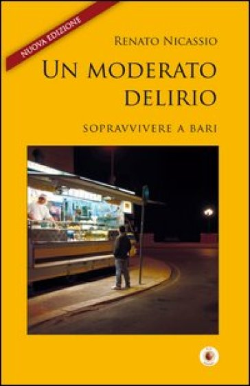 Un moderato delirio. Sopravvivere a Bari - Renato Nicassio  