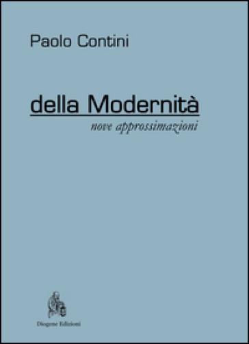 Della modernità. Nove approssimazioni - Paolo Contini pdf epub