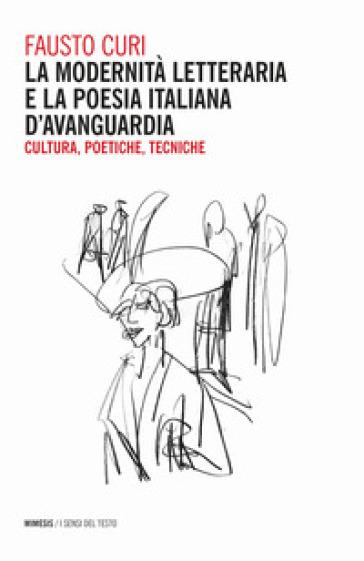 La modernità letteraria e la poesia italiana d'avanguardia. Cultura, poetiche e tecniche - Fausto Curi |