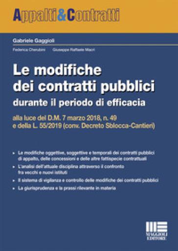 Le modifiche dei contratti pubblici durante il periodo di efficacia alla luce del D.M. 7 marzo 2018, n. 49 e della L. 55/2019 (conv. Decreto Sblocca-Cantieri) - Gabriele Gaggioli |