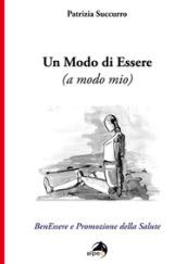 Un Modo Di Essere A Modo Mio Benessere E Promozione Della Salute Patrizia Succurro Libro Mondadori Store
