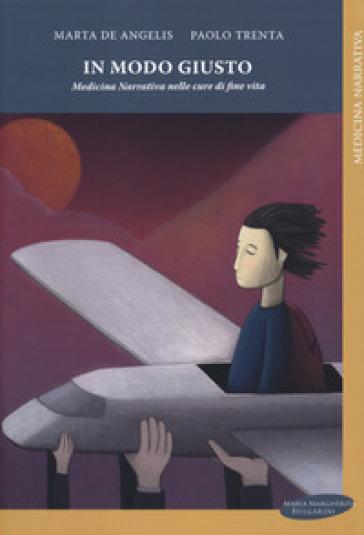 In modo giusto. Medicina narrativa nelle cure di fine vita - M. De Angelis pdf epub