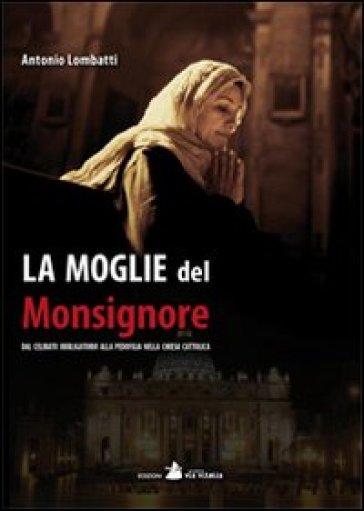 La moglie del monsignore. Dal celibato alla pedofilia nella Chiesa - Antonio Lombatti   Jonathanterrington.com