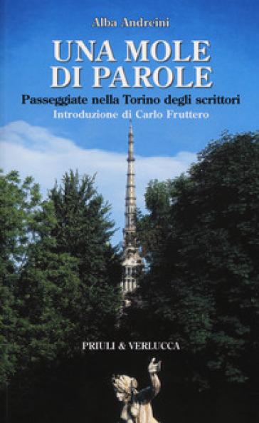 Una mole di parole. Passeggiate nella Torino degli scrittori - A. Andreini | Ericsfund.org