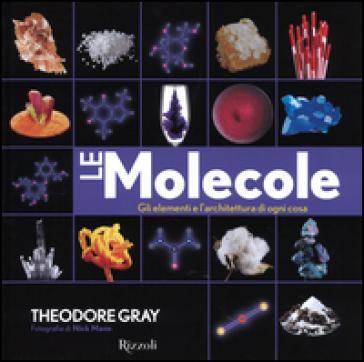 Le molecole. Gli elementi e l'architettura di ogni cosa - Theodore Gray |