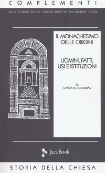 Il monachesimo delle origini. 1: Uomini, fatti, usi e istituzioni - M. Colombas Garcia   Ericsfund.org