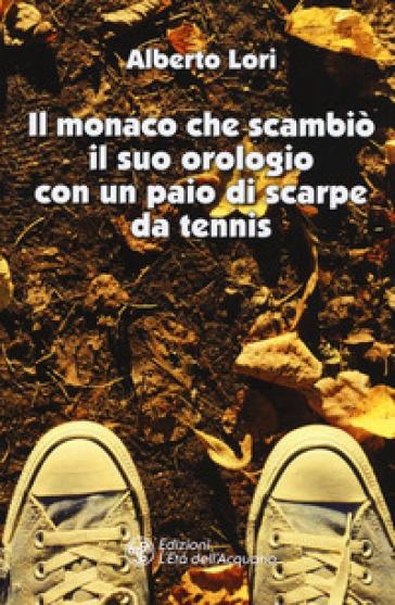 Il monaco che scambiò il suo orologio con un paio di scarpe da tennis - Alberto Lori | Ericsfund.org