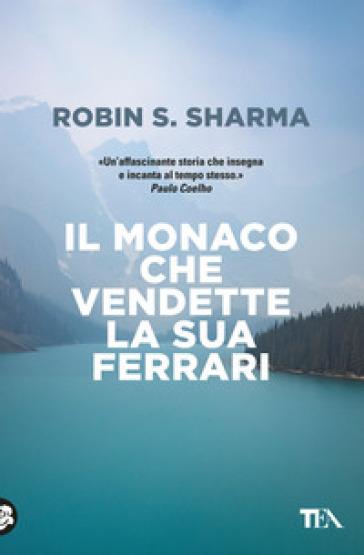 Il monaco che vendette la sua Ferrari. Una favola spirituale - Robin S. Sharma pdf epub