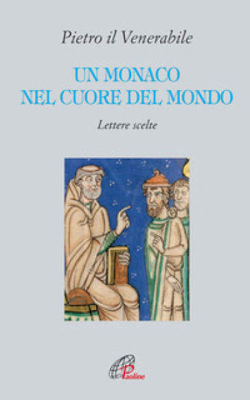 Un monaco nel cuore del mondo. Lettere scelte - D. Pezzini  