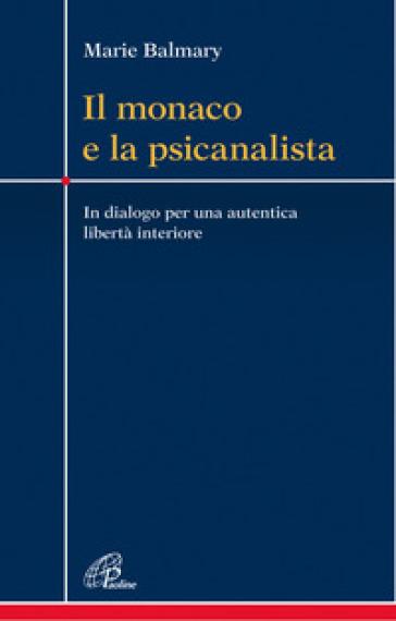Il monaco e la psicanalista. In dialogo per una autentica libertà interiore - Marie Balmary |