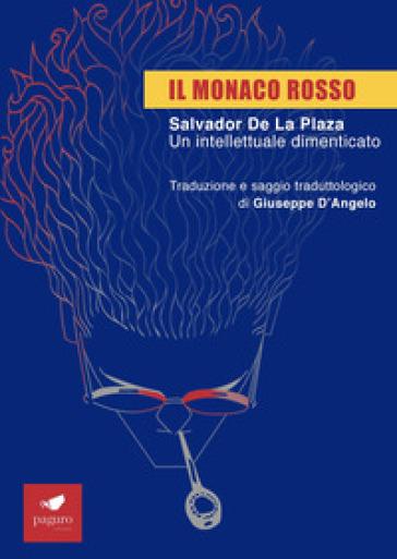 Il monaco rosso. Salvador De La Plaza. Un intellettuale dimenticato - G. D'Angelo | Kritjur.org