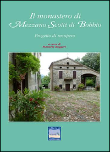 Il monastero di Mezzano Scotti di Bobbio. Progetto di recupero - Manuela Ruggeri | Rochesterscifianimecon.com