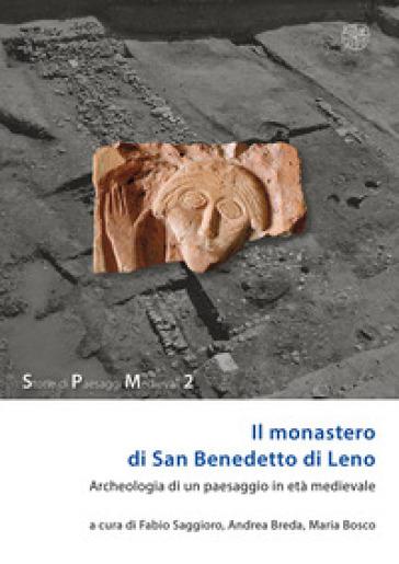 Il monastero di San Benedetto di Leno. Archeologia di un paesaggio in età medievale - F. Saggioro |