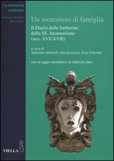 Un monastero di famiglia. Il diario delle barberine della SS. Incarnazione (secc. XVII-XVIII) - V. Abbatelli |