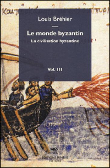 Le monde byzantin. 3.La civilisation byzantine - Louis Bréhier |