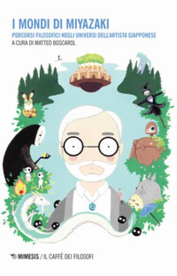 I mondi di Miyazaki. Percorsi filosofici negli universi dell'artista giapponese - M. Boscarol | Thecosgala.com