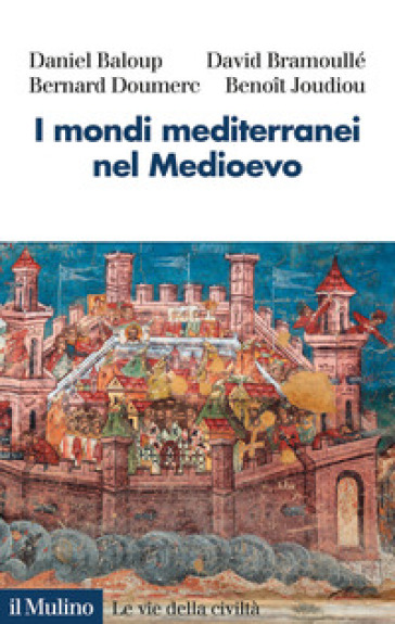 I mondi mediterranei nel Medioevo - Daniel Baloup  