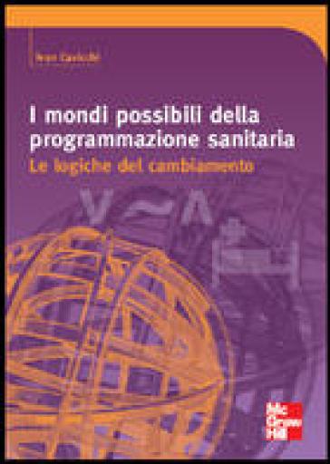 I mondi possibili della programmazione sanitaria. Le logiche del cambiamento - Ivan Cavicchi |