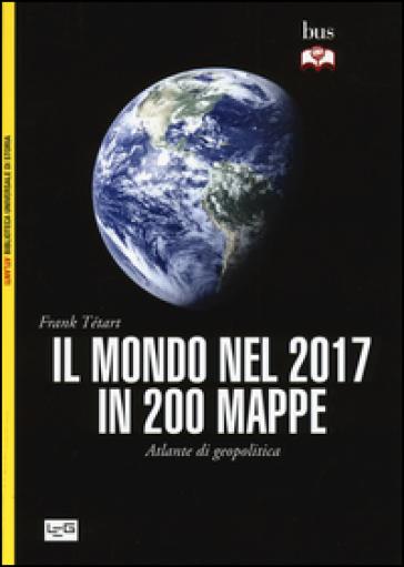 Il mondo nel 2017 in 200 mappe. Atlante di geopolitica - Frank Tétart | Jonathanterrington.com