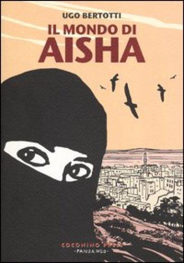 Il mondo di Aisha. Storie di donne dello Yemen - Ugo Bertotti |