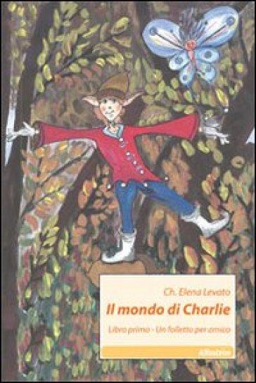 Il mondo di Charlie. 1.Un folletto per amico - Elena Levato Checchina |