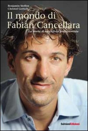Il mondo di Fabian Cancellara. La storia di un ciclista professionista - Benjamin Steffen |
